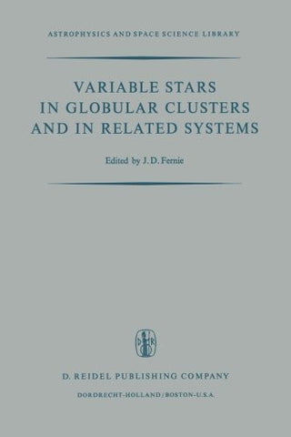 Variable Stars in Globular Clusters and in Related Systems: Proceedings of the IAU Colloquium No. 21 Held at the University of Toronto, Toronto, ... 1972 (Astrophysics and Space Science Library)