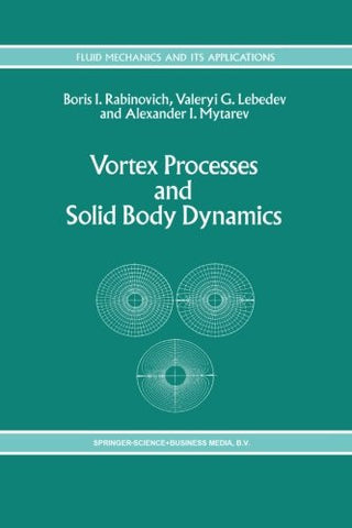 Vortex Processes and Solid Body Dynamics: The Dynamic Problems of Spacecrafts and Magnetic Levitation Systems (Fluid Mechanics and Its Applications)