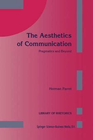 The Aesthetics of Communication: Pragmatics and Beyond (Library of Rhetorics)