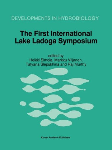The First International Lake Ladoga Symposium: Proceedings of the First International Lake Ladoga Symposium: Ecological Problems of Lake Ladoga, St. ... November 1993 (Developments in Hydrobiology)