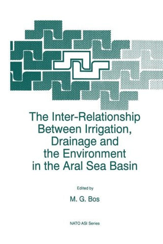 The Inter-Relationship Between Irrigation, Drainage and the Environment in the Aral Sea Basin (Nato Science Partnership Subseries: 2)