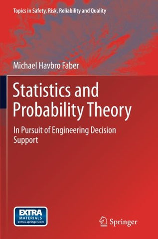 Statistics and Probability Theory: In Pursuit of Engineering Decision Support (Topics in Safety, Risk, Reliability and Quality)