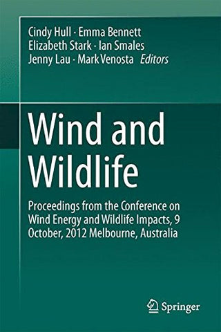 Wind and Wildlife: Proceedings from the Conference on Wind Energy and Wildlife Impacts, October 2012, Melbourne, Australia