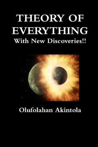 Theory Of Everything With New Discoveries!!: Unified Field Theory Confirmed With New Scientific Discoveries!! (Volume 2)