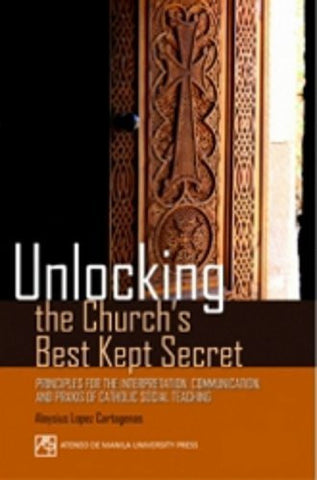 Unlocking the Church's Best Kept Secret: Principles for the Interpretation, Communication, and Praxis of Catholic Social Teaching
