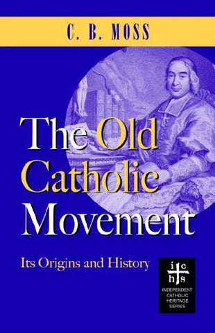 The Old Catholic Movement: Its Origins and History
