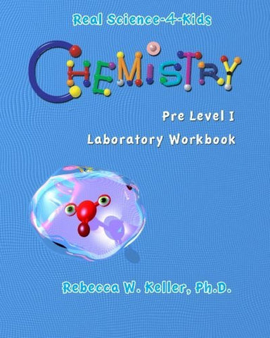 Real Science-4-Kids Chemistry Pre-Level I Student Workbook