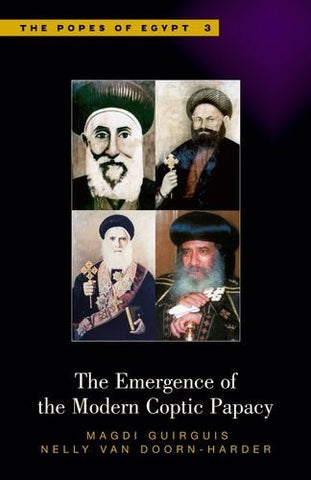 The Emergence of the Modern Coptic Papacy: The Popes of Egypt, Volume 3