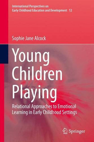 Young Children Playing: Relational Approaches to Emotional Learning in Early Childhood Settings (International Perspectives on Early Childhood Education and Development)