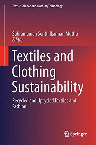 Textiles and Clothing Sustainability: Recycled and Upcycled Textiles and Fashion (Textile Science and Clothing Technology)