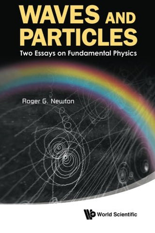 Waves and Particles : Two Essays on Fundamental Physics