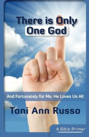 There is Only One God: and Fortunately For Me He Loves Us All (The True Love Series) (Volume 1)