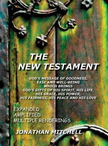 The New Testament, God's Message of Goodness, Ease and Well-Being Which Brings God's Gifts of His Spirit, His Life, His Grace, His Power, His Fairness, His Peace and His Love