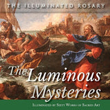 The Luminous Mysteries: Illuminated by Sixty Works of Sacred Art (The Illuminated Rosary)