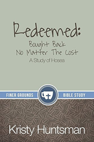 Redeemed: Bought Back No Matter The Cost: A Study of Hosea