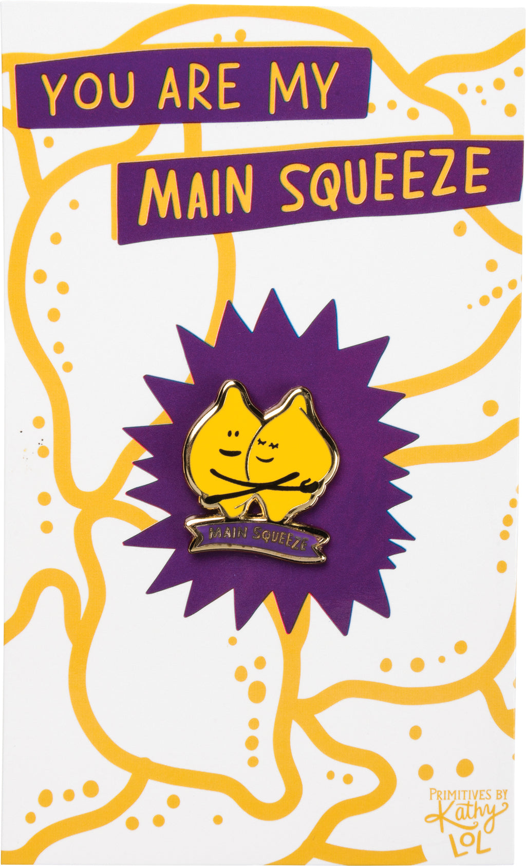 Enamel Pin - You Are My Main Squeeze