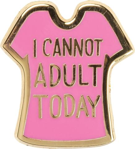 Enamel Pin - I Cannot Adult Today