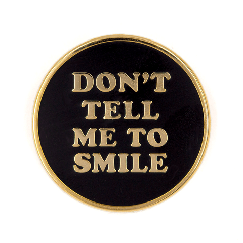 Don't Tell Me Smile Enamel Pin