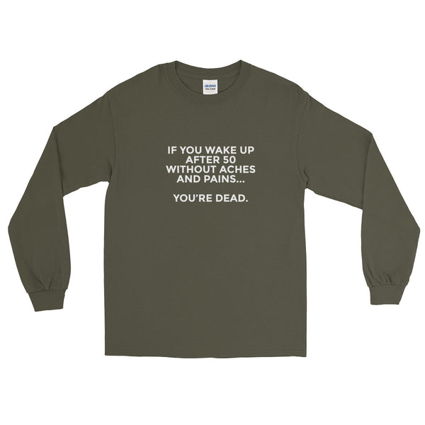 Old Fart Aches & Pains Long Sleeve T-Shirt