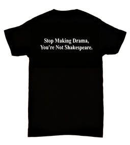 Stop Making Drama, You're Not Shakespeare.