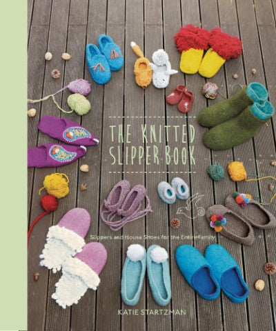 THE KNITTED SLIPPER BOOK by KATIE STARTZMAN