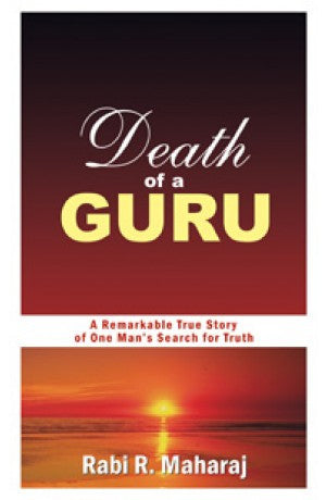 Death Of A Guru -  A Remarkable True Story of One Mans Search for Truth -- Rabi R. Maharaj