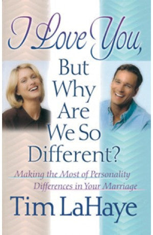 I Love You, But Why Are We So Different? -Making the Most of Personality Differences in your Marriage -- Tim LaHaye