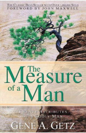 The Measure of a Man - Twenty Attributes of a Godly Man -- Gene A. Getz