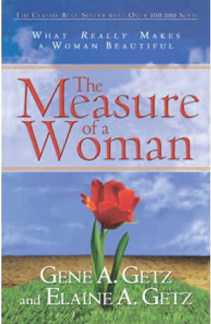 The Measure of a Woman - What Really Makes A Woman Beautiful -- Elaine A. Getz, Gene A. Getz