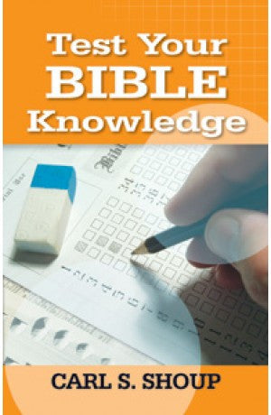 Test Your Bible Knowledge -- Carl S. Shoup