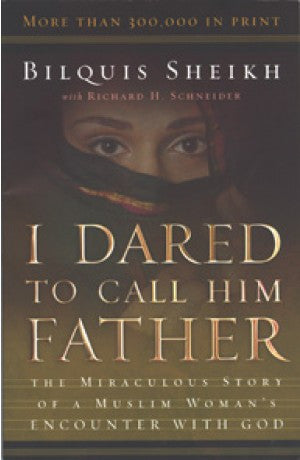 I Dared To Call Him Father -- The Miraculous Story of a Muslim Woman's Encounter with God -- Bilquis Sheikh, Richard H. Schneider