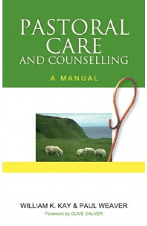 Pastoral Care And Counselling - A Manual -- William K. Kay, Paul C. Weaver