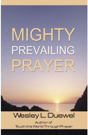 Mighty Prevailing Prayer --  Wesley L. Duewel