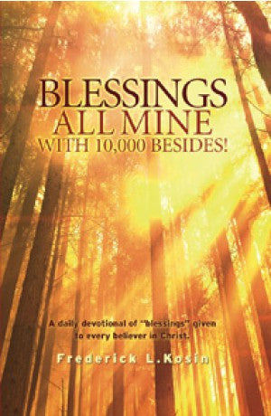 Blessings All Mine With 10,000 Besides! - A Daily Devotional -- Frederick L. Kosin