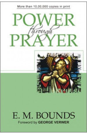 Power Through Prayer -  Edward M. Bounds