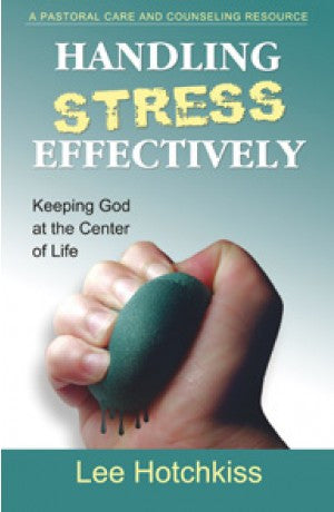 Handling Stress Effectively - Keeping God at Center of Life -- Lee Hotchkiss