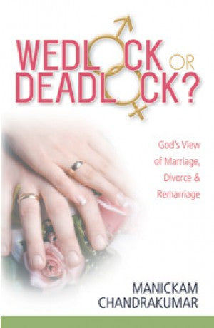 Wedlock Or Deadlock? - God's View of Marriage, Divorce & Remarriage -- Manickam Chandrakumar
