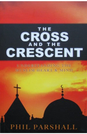 The Cross & The Crescent - Understanding the Muslim Heart & Mind -- Phil Parshall