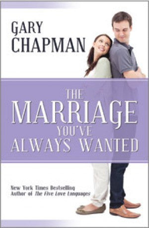 The Marriage You've Always Wanted -- Gary Chapman