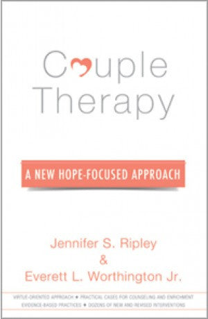 Couple Therapy  - A New Hope-Focused Approach -- Everett L. Worthington Jr, Jennifer Ripley