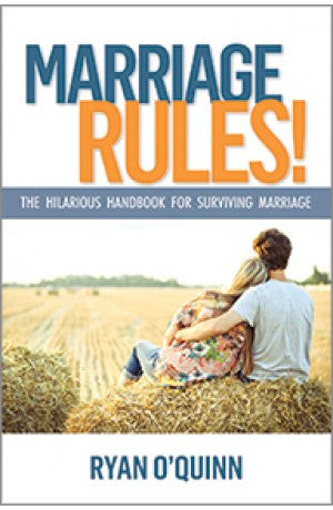 Marriage Rules! - The Hilarious Handbook for Surviving Marriage -- Ryan O'Quinn