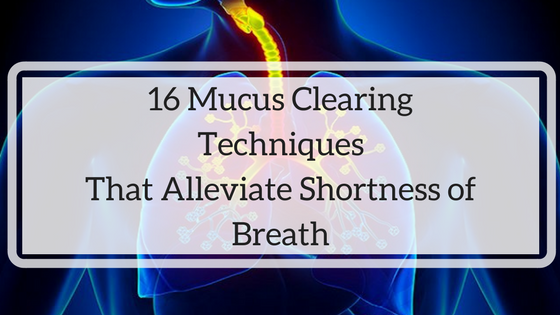 16 Mucus Clearing Techniques