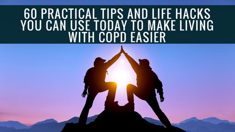 60 Practical Tips and Life Hacks to Make Living With COPD Easier