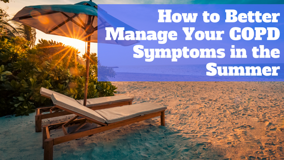 How to Better Manage Your COPD Symptoms in the Summer