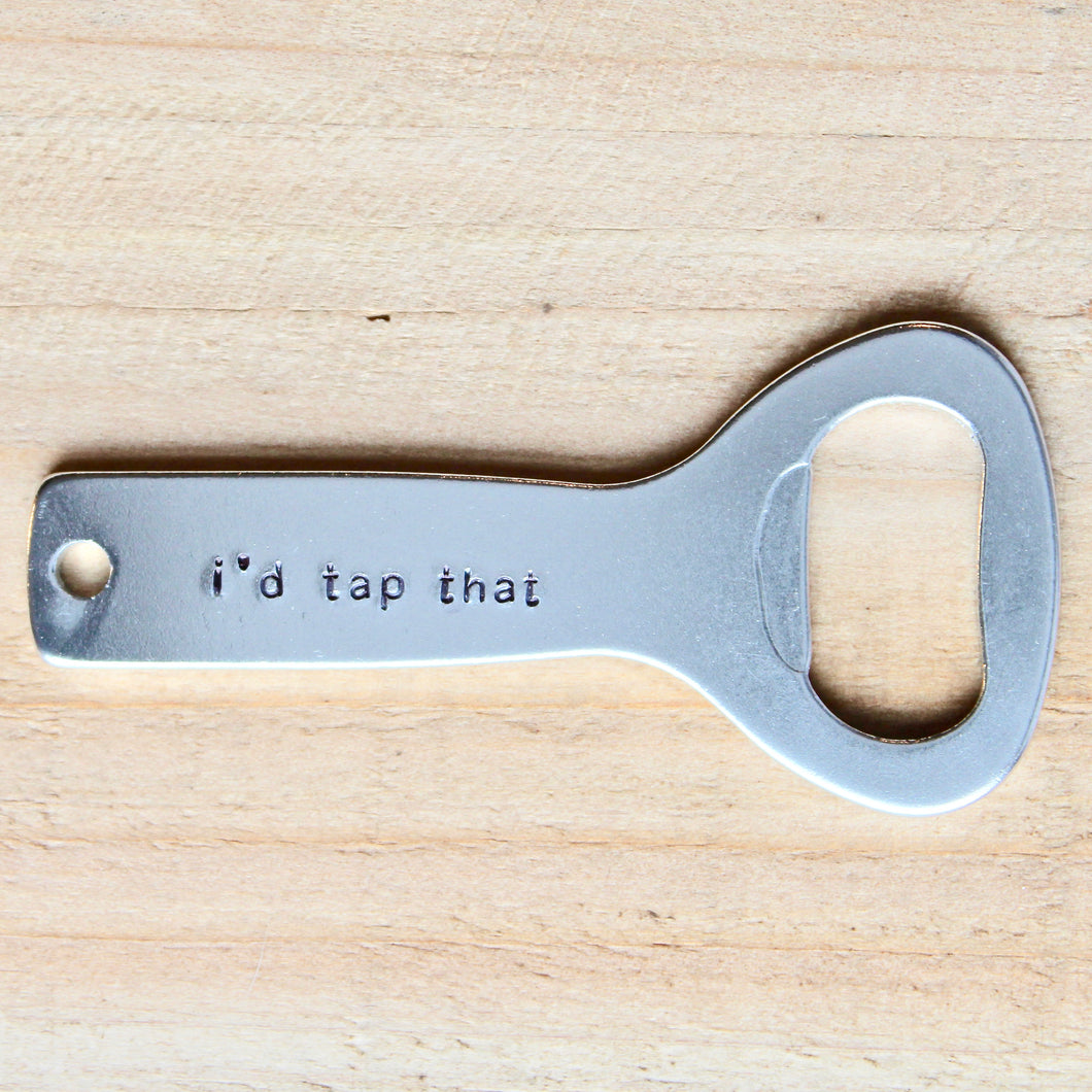 Bottle Opener - I'd Tap That
