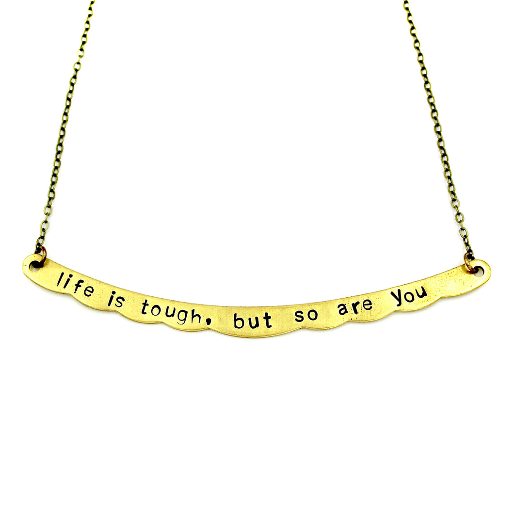 Life Is Tough, But So Are You Necklace
