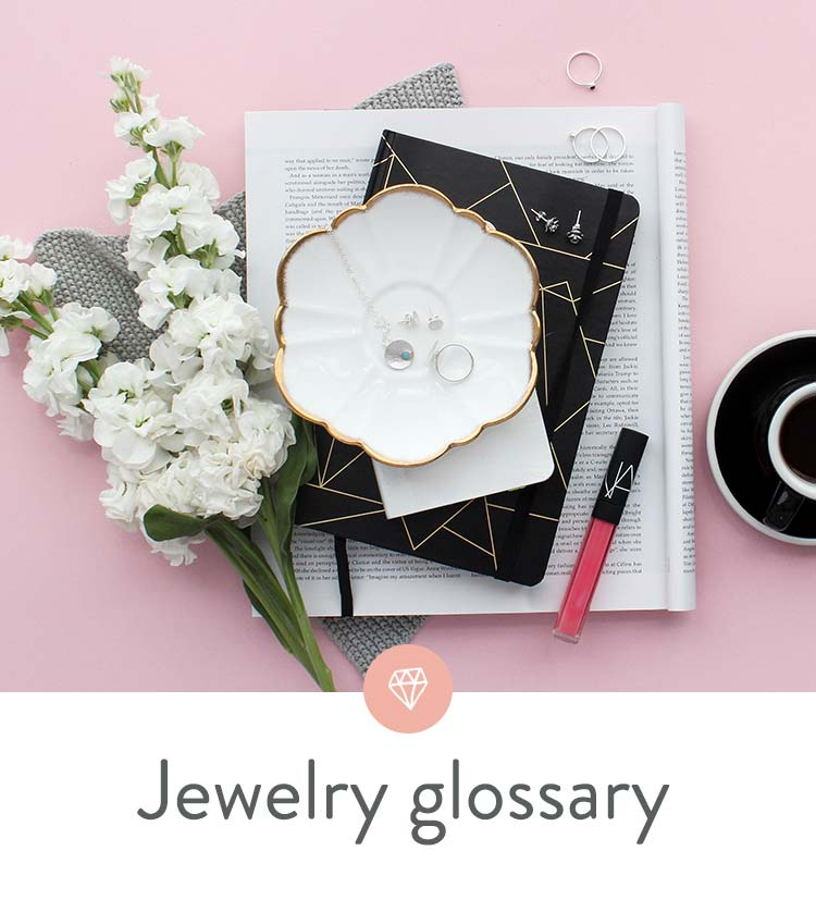Comprehensive and helpful glossary of jewelry terms for shopping online.