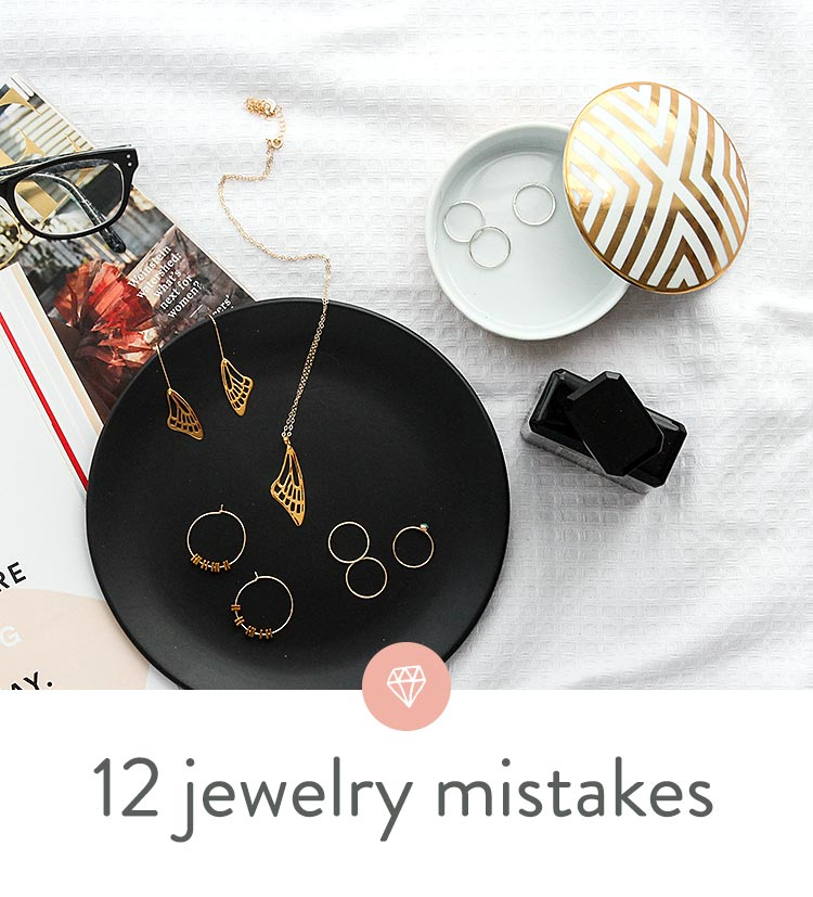 12 jewelry mistakes you're probably making right now.