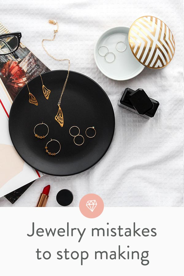 The top 12 jewelry mistakes you're probably making right now: what they are and how to fix them. You're welcome!