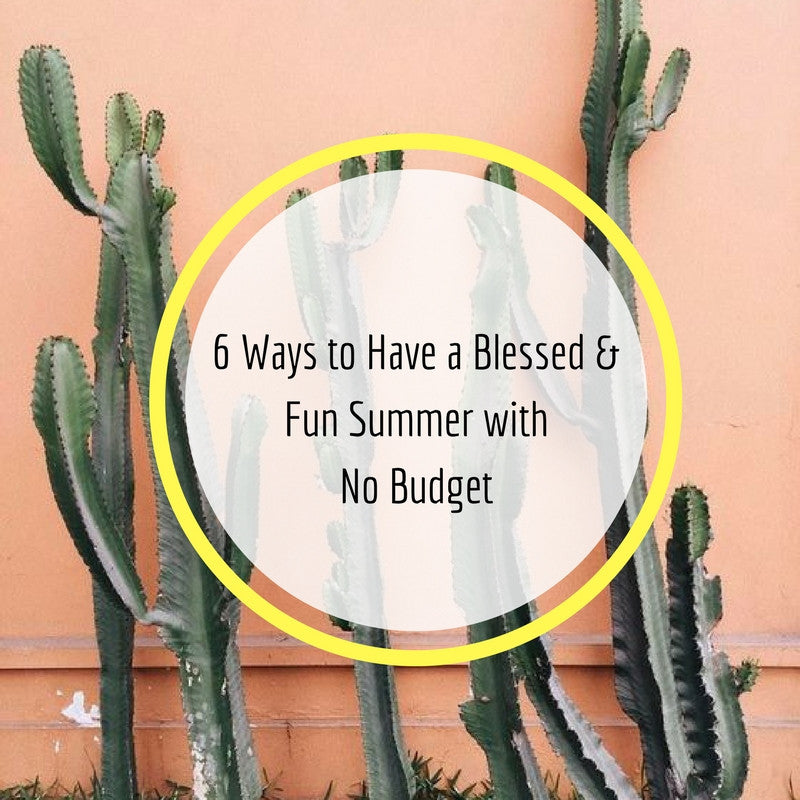6 Ways to Have a Blessed & Fun Summer with No budget